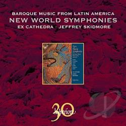 Ex Cathedra / Skidmore - New World Symphonies: Baroque Music from Latin America CD Cover Art