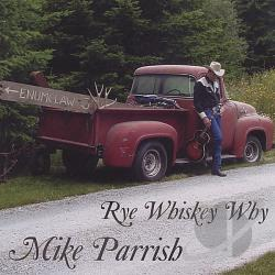 Parrish, Mike - Rye Whiskey Why CD Cover Art