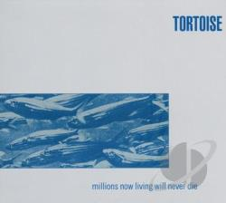 Tortoise - Millions Now Living Will Never Die CD Cover Art