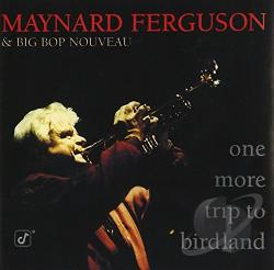 Big Bop Nouveau / Ferguson, Maynard / Maynard Ferguson & Big Bop Nouveau - One More Trip to Birdland CD Cover Art