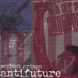 Soylent Gringo - Antifuture CD Cover Art