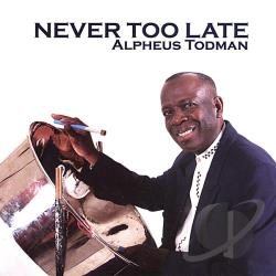 Todman, Alpheus - Never Too Late CD Cover Art
