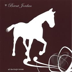 Jordan, Brent - All The Kings Horses CD Cover Art