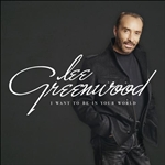 Greenwood, Lee - I Want to Be in Your World CD Cover Art