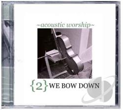 Acoustic Worship - Vol. 2: We Bow Down CD Cover Art