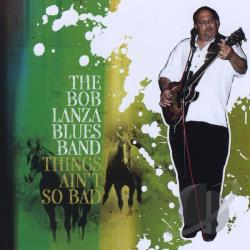 Bob Lanza Blues Band - Things Ain't So Bad CD Cover Art