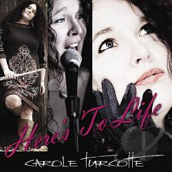 Turcotte, Carole - Here's To Life CD Cover Art