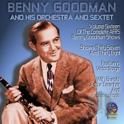 Goodman, Benny / Goodman, Benny & His Orchestra & Sextet - AFRS Benny Goodman Show, Vol. 16 CD Cover Art