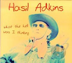 Adkins, Hasil - What the Hell Was I Thinking? CD Cover Art