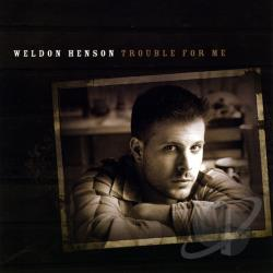 Weldon Henson - Trouble for Me CD Cover Art
