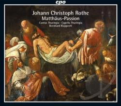 Cantus Thuringia / Capella Thuringia / Rothe - Johann Christoph Rothe: Matthaus-Passion CD Cover Art