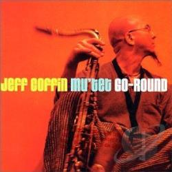 Coffin, Jeff / Coffin, Jeff Mu'Tet - Go-Round CD Cover Art