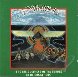 Hawkwind - It Is the Business of the Future to Be Dangerous CD Cover Art