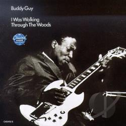 Guy, Buddy - I Was Walking Through the Woods CD Cover Art