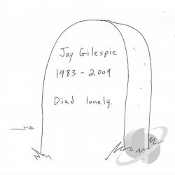 Jay Gilespie 1983-2009 Died Lonely. CD Cover Art