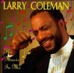 Coleman, Larry & Friends - Music in Me CD Cover Art