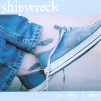 Shipwreck - Cry Like a Man CD Cover Art