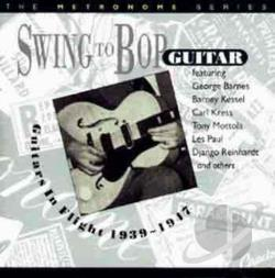 Swing to Bop: Guitars in Flight 1939-1947 CD Cover Art