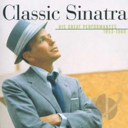 Sinatra, Frank - Classic Sinatra: His Greatest Performances 1953-1960 CD Cover Art
