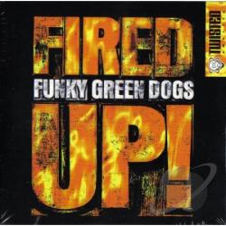 Funky Green Dogs - Fired Up! CD Cover Art
