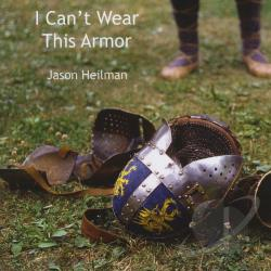 Heilman, Jason - I Can't Wear This Armor CD Cover Art