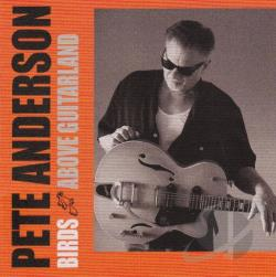 Anderson, Pete - Birds Above Guitarland CD Cover Art