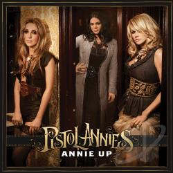 Pistol Annies - Annie Up CD Cover Art