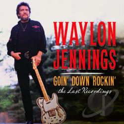 Jennings, Waylon - Goin' Down Rockin': The Last Recordings CD Cover Art