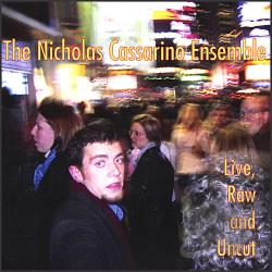 Cassarino, Nicholas Ensemble - Live Raw & Uncut CD Cover Art