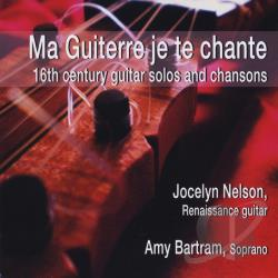 Jocelyn Nelson and Amy Bartram - Ma Guiterre Je Te Chante: 16th Century Guitar Solos and Chansons CD Cover Art
