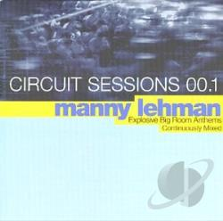 Lehman, Manny - Circuit Sessions 00.1: Explosive Big Room Anthems Continuously Mixed CD Cover Art
