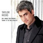 Hicks, Taylor - Do I Make You Proud/Takin' It To the Streets DB Cover Art