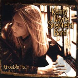 Kenny Wayne Shepherd Band / Shepherd, Kenny Wayne - Trouble Is... CD Cover Art