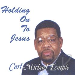 Carl Michael Temple - Holding on to Jesus CD Cover Art