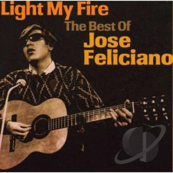 Feliciano, Jose - Light My Fire: The Best of Jose Feliciano CD Cover Art