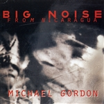 Michael Gordon Philharmonic (Co - Big Noise From Nicaragua CD Cover Art