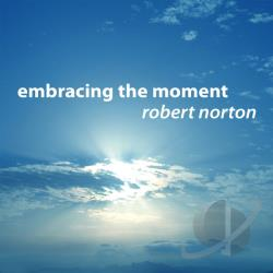Norton, Robert - Embracing the Moment CD Cover Art