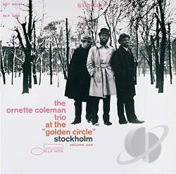 Coleman, Ornette / Coleman, Ornette Trio - At the Golden Circle in Stockholm, Vol. 1 CD Cover Art