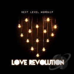 Next Level Worship - Love Revolution CD Cover Art