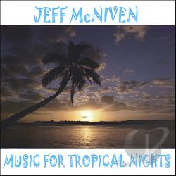 McNiven, Jeff - Music for Tropical Nights CD Cover Art