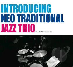 Neo Traditional Jazz Trio - Introducing Neo Traditional Jazz Trio CD Cover Art