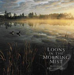 Encounters, Natural - Natural Encounters: Loons In The Morning Mist. CD Cover Art