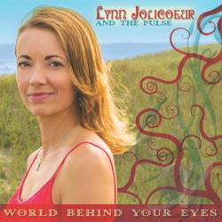 Jolicoeur, Lynn / Lynn Jolicoeur and The Pulse - World Behind Your Eyes CD Cover Art