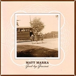 Matt Marka - Good-bye Gracious DB Cover Art