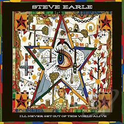 Earle, Steve - I'll Never Get Out of This World Alive CD Cover Art