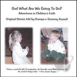 Grampa & Grammy Russell - God, What Are We Going to Do? Adventures in Children's Faith CD Cover Art