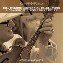 Bill Monroe Centennial Celebration: A Classic Bluegrass Tribute CD Cover Art