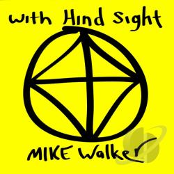 Walker, Mike - With Hind Sight CD Cover Art