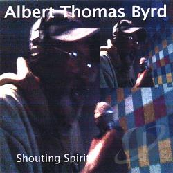 Byrd, Albert Thomas - Shouting Spirit CD Cover Art