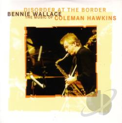 Wallace, Bennie - Disorder at the Border: The Music of Coleman Hawkins CD Cover Art